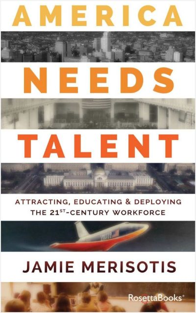 america needs talent attracting educating deploying the 21st century workforce by jamie merisotis