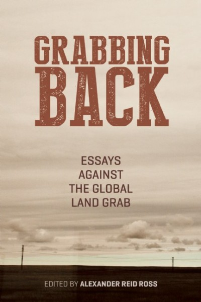grabbing back essays against the global land grab by alezander reid ross