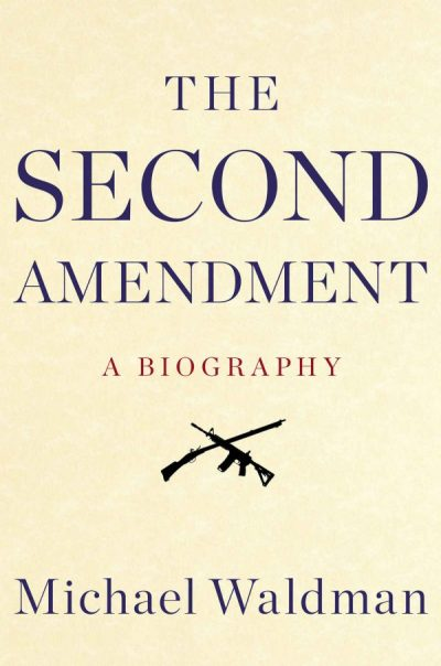 second amendment a biography by michael waldman